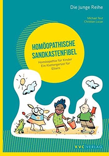 Homöopathische Sandkastenfibel: Homöopathie für Kinder – Ein Klettergerüst für Eltern (Die junge Reihe)