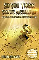 So you think you've messed up?: God has a plan and a purpose for you!