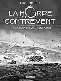 La Horde du contrevent, tome 1 : Le cosmos est mon campement par Éric Henninot