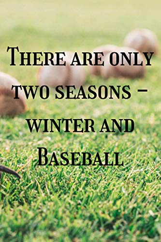 There are only two seasons - winter and Baseball: 6*9 Inches - Notebook - Journal - 120 Pages - Baseball - Winter