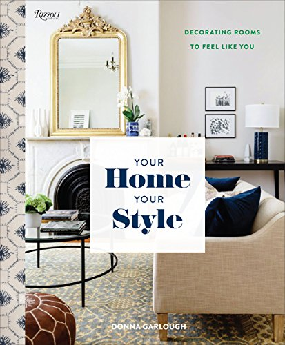 Your Home, Your Style: How to Find Your Look & Create Rooms You Love