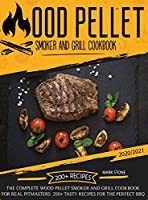 Wood Pellet Smoker and Grill Cookbook 2020-2021: The Complete Wood Pellet Smoker and Grill Cookbook. 200 Tasty Recipes for the Perfect BBQ
