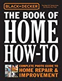Black + Decker The Book of Home How-To: The Complete Photo Guide to Home Repair + Improvement
