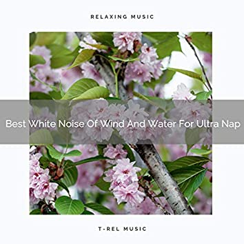 Best White Noise Of Wind And Water For Ultra Nap