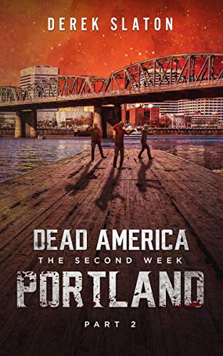 Dead America - Portland: Pt 2 (Dead America - The Second Week Book 10)