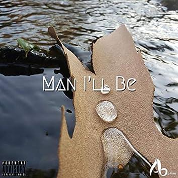 Man I'll Be