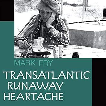 Transatlantic Runaway Heartache