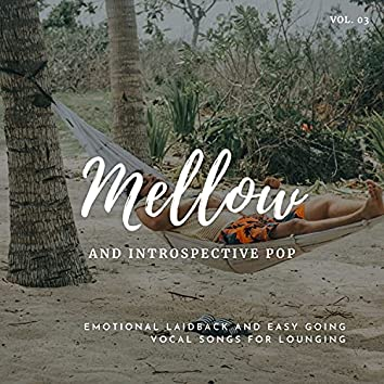 Mellow And Introspective Pop: Emotional Laidback And Easy Going Vocal Songs For Lounging, Vol.03