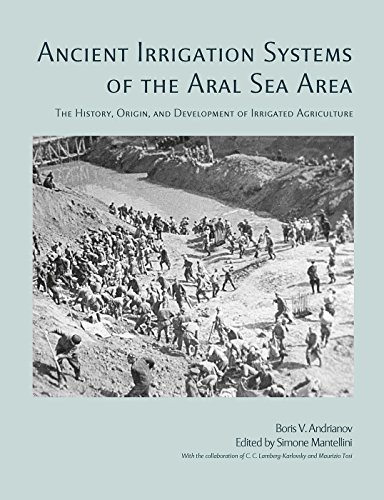 Ancient Irrigation Systems of the Aral Sea Area: The History, Origin, and Development of Irrigated Agriculture (American School of Prehistoric Research Monographs)