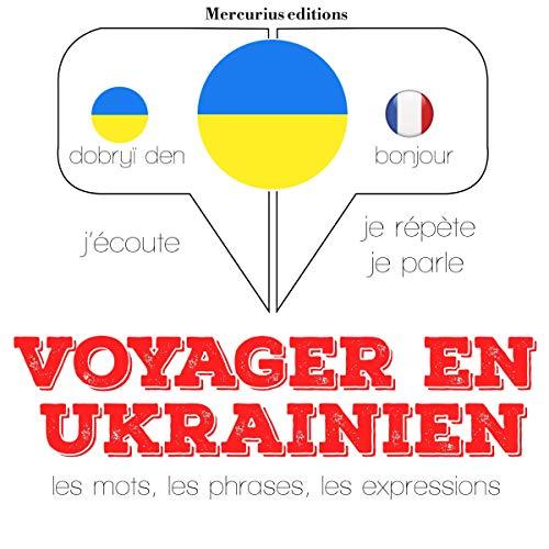 Couverture de Voyager en ukrainien, 300 mots phrases et expressions essentielles et les 100 verbes les plus courants