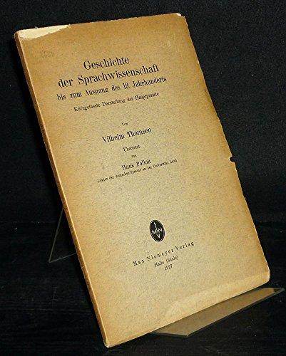 Geschichte der Sprachwissenschaft zum bis zum Ausgang des 19. Jahrhunderts. Kurzgefasste Darstellung der Hauptpunkte. [Von Wilhelm Thomsen].