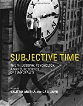 Subjective Time: The Philosophy, Psychology, and Neuroscience of Temporality (The MIT Press)