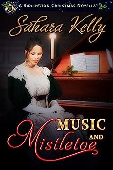 Music and Mistletoe: A Ridlington Christmas Novella by [Sahara Kelly]