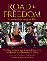 Road to Freedom - A Journey from Occupied Tibet: The True Story of the Search, Discovery, and Escape of a Reincarnate Lama