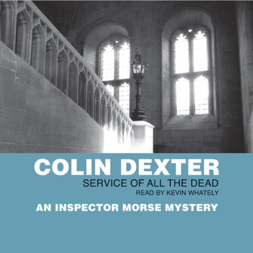 Service of All the Dead                   By:                                                                                                                                 Colin Dexter                               Narrated by:                                                                                                                                 Kevin Whately                      Length: 2 hrs and 57 mins     24 ratings     Overall 4.6
