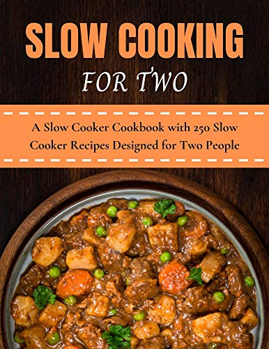 Slow cooking for two: A Slow Cooker Cookbook with 250 Slow Cooker Recipes Designed for Two People