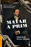 Matar a Prim: Por fin se resuelve el asesinato que cambió la historia de España (Divulga...