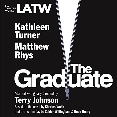 The Graduate                   By:                                                                                                                                 Terry Johnson,                                                                                        Charles Webb,                                                                                        Calder Willingham,                   and others                          Narrated by:                                                                                                                                 Kathleen Turner,                                                                                        Matthew Rhys,                                                                                        Linda Purl,                   and others                 Length: 1 hr and 48 mins     15 ratings     Overall 4.0