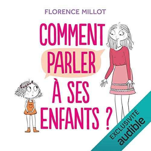 Comment parler à ses enfants ? Audiobook By Florence Millot cover art