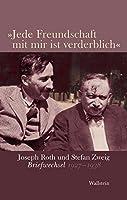 »Jede Freundschaft mit mir ist verderblich«: Joseph Roth und Stefan Zweig. Briefwechsel 1927-1938