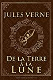 De la Terre à la Lune - Jules Verne: Édition illustrée | Collection Luxe | 184 pages Format 15,24...