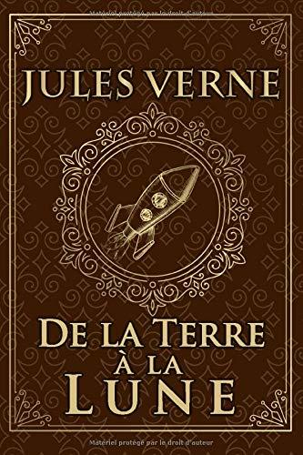 De la Terre à la Lune - Jules Verne: Édition illustrée   Collection Luxe   184 pages Format 15,24 cm x 22,86 cm