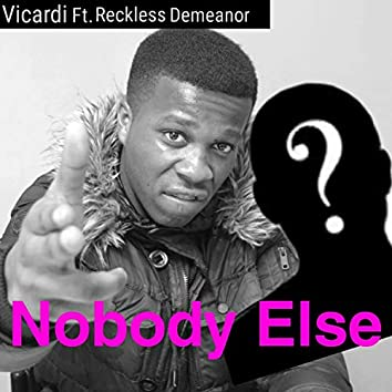 Nobody Else (feat. Reckless Demeanor)