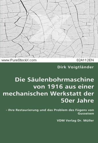 Die Säulenbohrmaschine von 1916 aus einer mechanischen Werkstatt der 50er Jahre: Ihre Restaurierung und das Problem des Fügens von Gusseisen