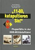 11-80, katapultieren Sie!: Flugunfälle in der DDR-Militärluftfahrt
