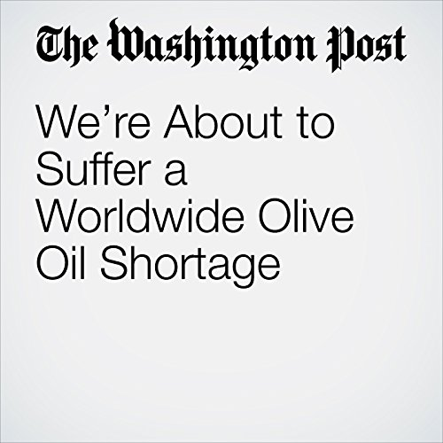 We're About to Suffer a Worldwide Olive Oil Shortage copertina
