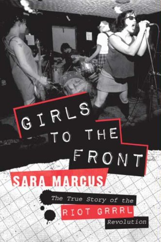 Girls to the Front: The True Story of the Riot Grrrl Revolution (English Edition)