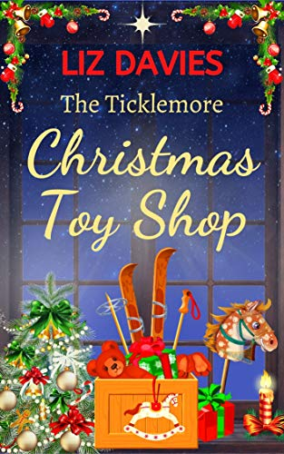 The Ticklemore Christmas Toy Shop: A heart warming story of second chances by [Liz Davies]