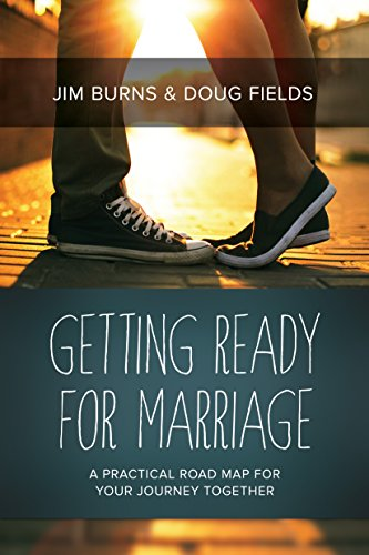 Getting Ready for Marriage: A Practical Road Map for Your Journey Together by [Jim Burns, Doug Fields]