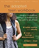 The Adopted Teen Workbook: Develop Confidence, Strength, and Resilience on the Path to Adulthood