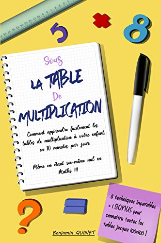 Sous la TABLE de MULTIPLICATION: Comment apprendre facilement les tables de multiplication à votre enfant, en 10min par jour. Même en étant soi-même nul en Maths!!!