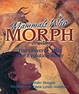 Mammals Who Morph: Book Three: the Universe Tells Our Evolution Story