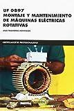*UF 0897 Montaje y mantenimiento de máquinas eléctricas rotativas: 1 (CERTIFICADOS DE PROFESIONALIDAD)