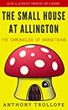 The Small House at Allington: The Chronicles of Barsetshire: Color Illustrated, Formatted for E-Readers (Unabridged Version) (English Edition)