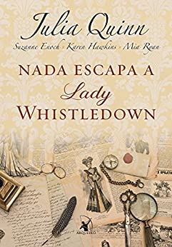 Nada escapa a lady Whistledown por [Julia Quinn, Suzanne Enoch, Karen Hawkins, Mia Ryan]