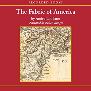 Fabric of America     How Our Borders And Boundaries Shaped the Country and Forged Our National Identity              By:                                                                                                                                 Andro Linklater                               Narrated by:                                                                                                                                 Nelson Runger                      Length: 14 hrs and 23 mins     11 ratings     Overall 3.9
