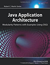 Java Application Architecture: Modularity Patterns with Examples Using OSGi (Robert C. Martin Series)