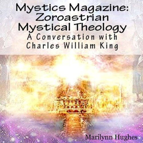 Zoroastrian Mystical Theology: A Conversation with Charles William King cover art