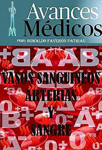 Vasos sanguíneos, arterias y sangre (Avances Médicos nº 30)