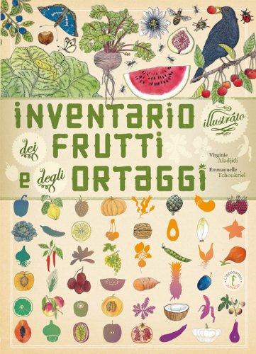 Inventario illustrato dei frutti e degli ortaggi. Ediz. illustrata