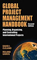 Global Project Management Handbook: Planning, Organizing, And Controlling International Projects