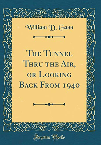 The Tunnel Thru the Air, or Looking Back From 1940 (Classic Reprint)