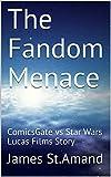 The Fandom Menace: ComicsGate vs Star Wars Lucas Films Story (English Edition)