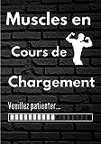 Muscles en cours de chargement: Carnet de notes pour bodybuildeurs - 120 Pages - 17,78 x 25,4 cm - Idée de cadeau Culturisme Bodybuilding - Cadeau pour noël ou anniversaire