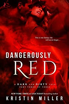 Dangerously Red (A Dark and Dirty Tale Book 3) by [Kristin Miller]