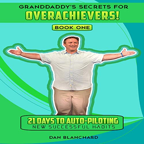 Granddaddy's Secrets for Overachievers!: 21 Days to Auto-Piloting New Successful Habits: Book 1 audiobook cover art